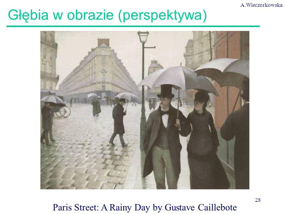 A.Wieczorkowska 28 Głębia w obrazie (perspektywa) Paris Street: A Rainy Day by Gustave Caillebote