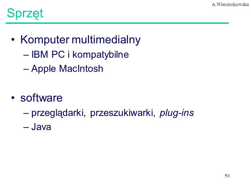 A.Wieczorkowska 50 Sprzęt Komputer multimedialny –IBM PC i kompatybilne –Apple MacIntosh software –przeglądarki, przeszukiwarki, plug-ins –Java