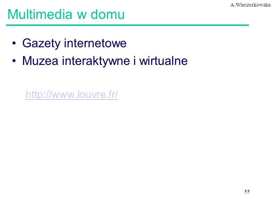 A.Wieczorkowska 55 Multimedia w domu Gazety internetowe Muzea interaktywne i wirtualne http://www.louvre.fr/