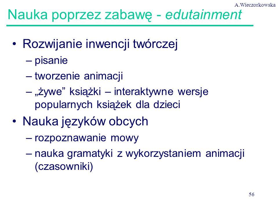 """A.Wieczorkowska 56 Nauka poprzez zabawę - edutainment Rozwijanie inwencji twórczej –pisanie –tworzenie animacji –""""żywe"""" książki – interaktywne wersje"""