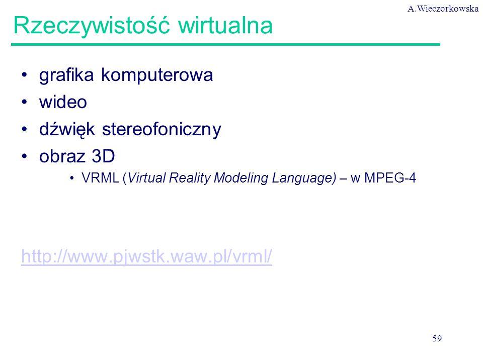 A.Wieczorkowska 59 Rzeczywistość wirtualna grafika komputerowa wideo dźwięk stereofoniczny obraz 3D VRML (Virtual Reality Modeling Language) – w MPEG-4 http://www.pjwstk.waw.pl/vrml/