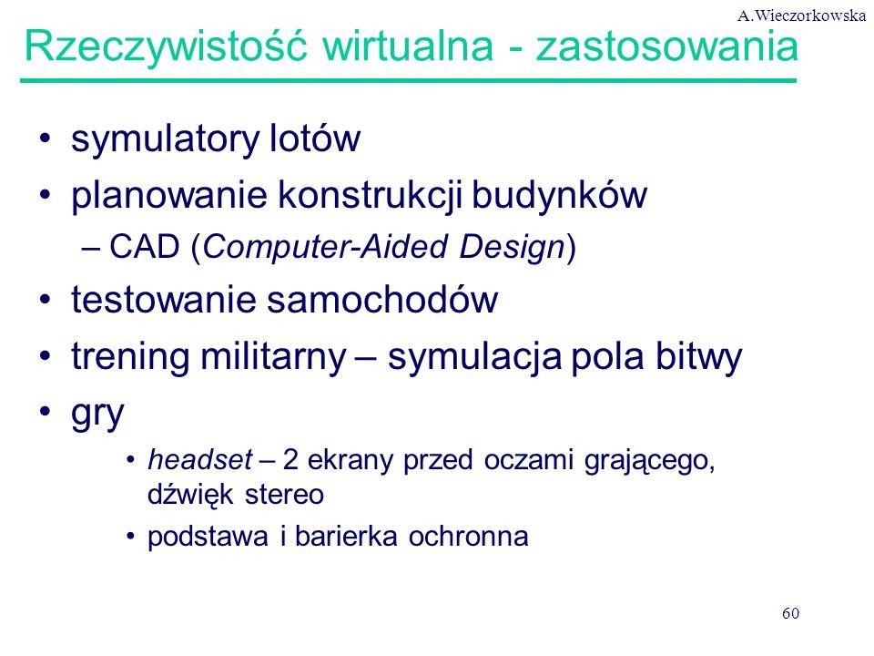 A.Wieczorkowska 60 Rzeczywistość wirtualna - zastosowania symulatory lotów planowanie konstrukcji budynków –CAD (Computer-Aided Design) testowanie sam