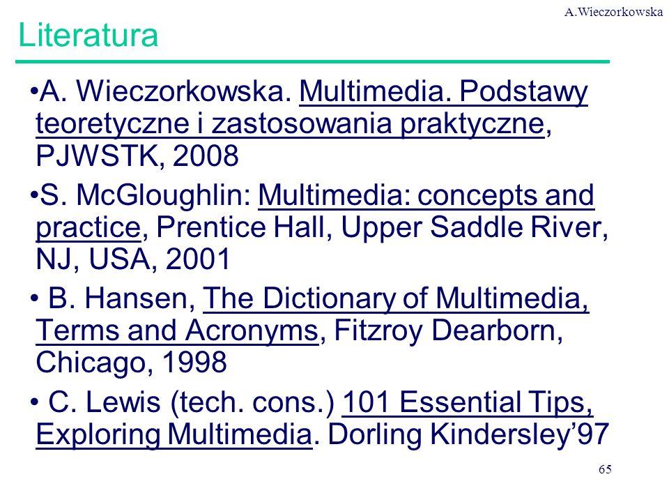 A.Wieczorkowska 65 Literatura A. Wieczorkowska. Multimedia. Podstawy teoretyczne i zastosowania praktyczne, PJWSTK, 2008 S. McGloughlin: Multimedia: c
