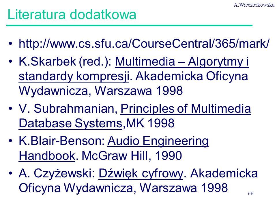 A.Wieczorkowska 66 Literatura dodatkowa http://www.cs.sfu.ca/CourseCentral/365/mark/ K.Skarbek (red.): Multimedia – Algorytmy i standardy kompresji.