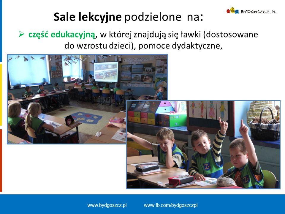 www.bydgoszcz.pl www.fb.com/bydgoszczpl Sale lekcyjne podzielone na :  część edukacyjną, w której znajdują się ławki (dostosowane do wzrostu dzieci),