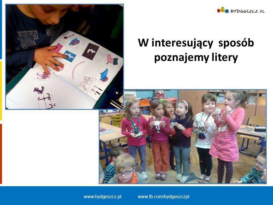www.bydgoszcz.pl www.fb.com/bydgoszczpl W interesujący sposób poznajemy litery
