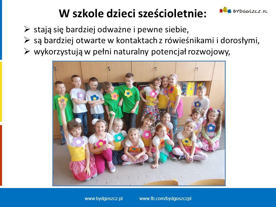 www.bydgoszcz.pl www.fb.com/bydgoszczpl W szkole dzieci sześcioletnie:  stają się bardziej odważne i pewne siebie,  są bardziej otwarte w kontaktach