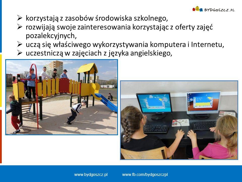 www.bydgoszcz.pl www.fb.com/bydgoszczpl  korzystają z zasobów środowiska szkolnego,  rozwijają swoje zainteresowania korzystając z oferty zajęć poza