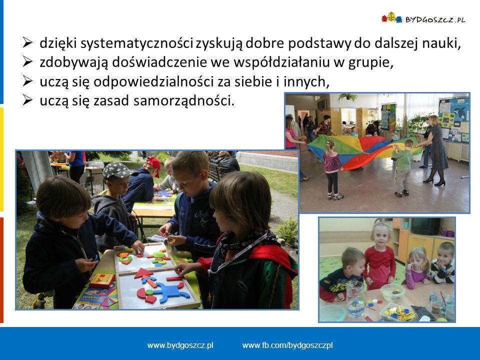 www.bydgoszcz.pl www.fb.com/bydgoszczpl  dzięki systematyczności zyskują dobre podstawy do dalszej nauki,  zdobywają doświadczenie we współdziałaniu
