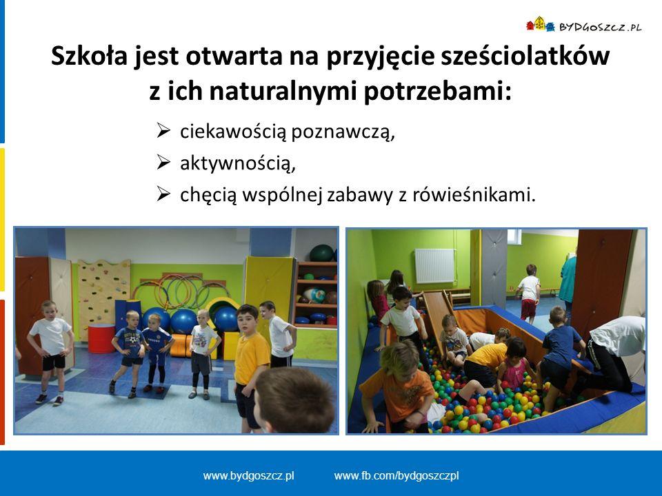 www.bydgoszcz.pl www.fb.com/bydgoszczpl Szkoła jest otwarta na przyjęcie sześciolatków z ich naturalnymi potrzebami:  ciekawością poznawczą,  aktywn