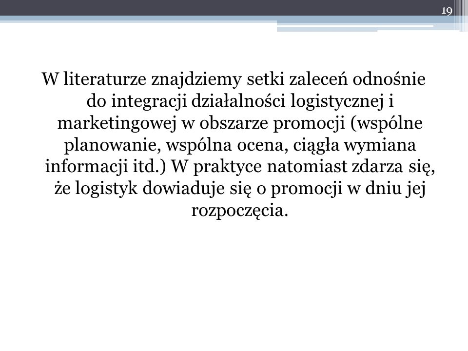 W literaturze znajdziemy setki zaleceń odnośnie do integracji działalności logistycznej i marketingowej w obszarze promocji (wspólne planowanie, wspól