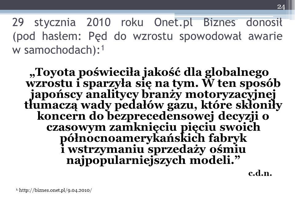 """29 stycznia 2010 roku Onet.pl Biznes donosił (pod hasłem: Pęd do wzrostu spowodował awarie w samochodach): 1 """"Toyota poświeciła jakość dla globalnego"""