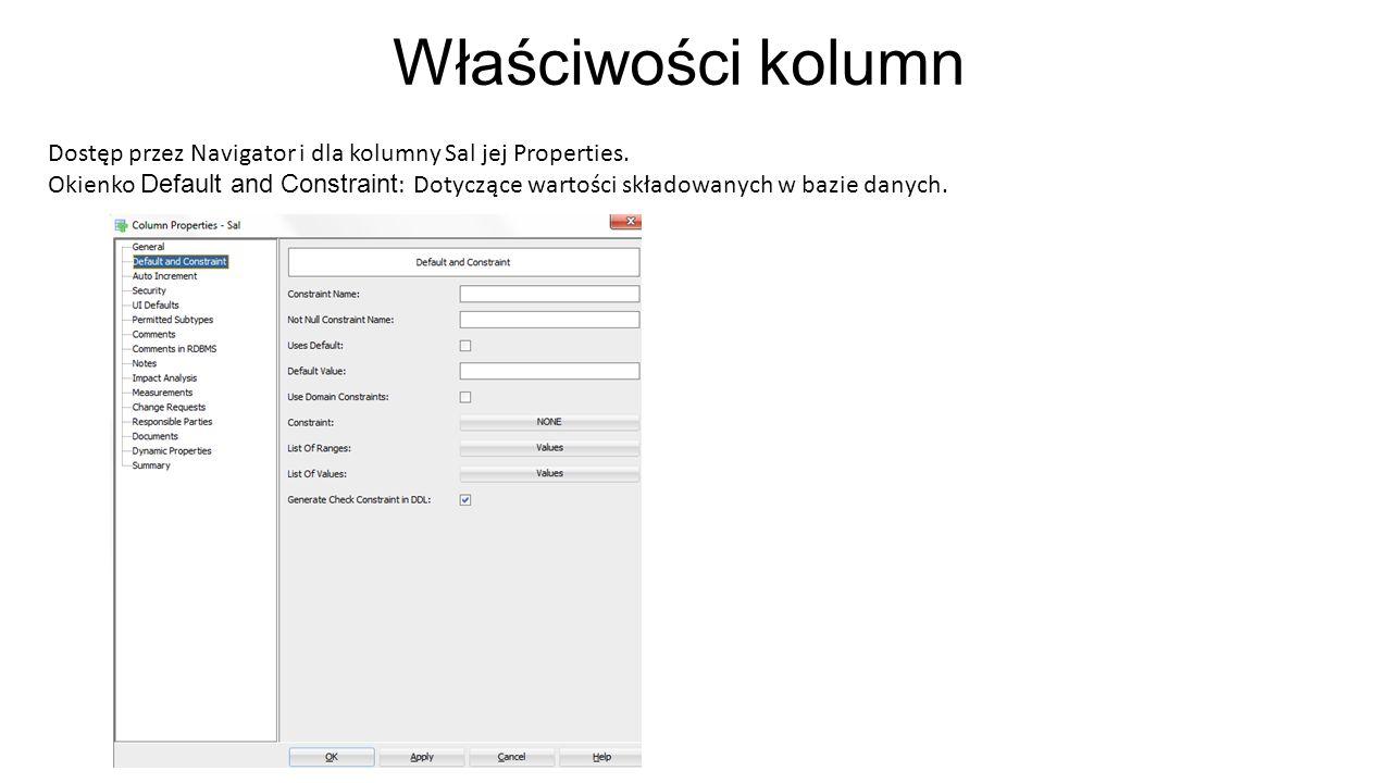 Właściwości kolumn Dostęp przez Navigator i dla kolumny Sal jej Properties. Okienko Default and Constraint : Dotyczące wartości składowanych w bazie d