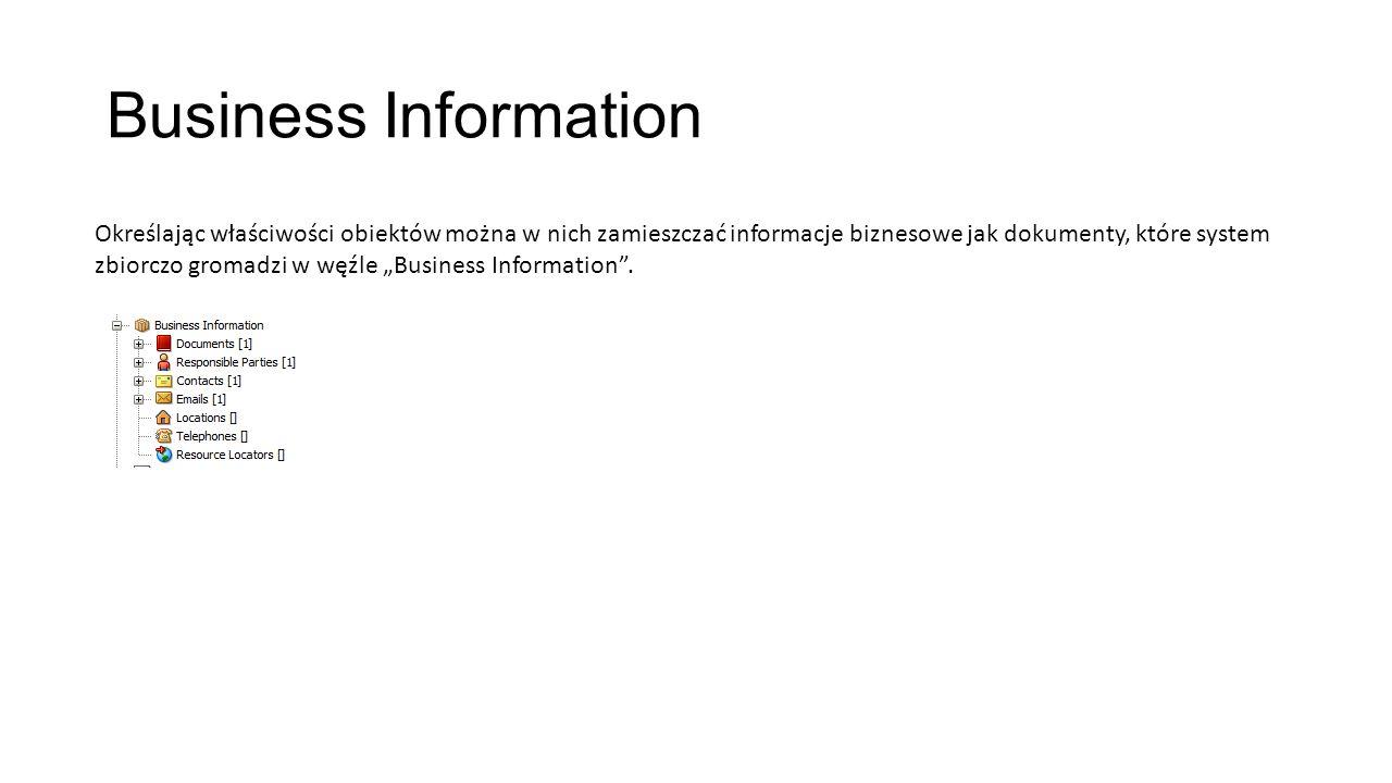 Business Information Określając właściwości obiektów można w nich zamieszczać informacje biznesowe jak dokumenty, które system zbiorczo gromadzi w węź