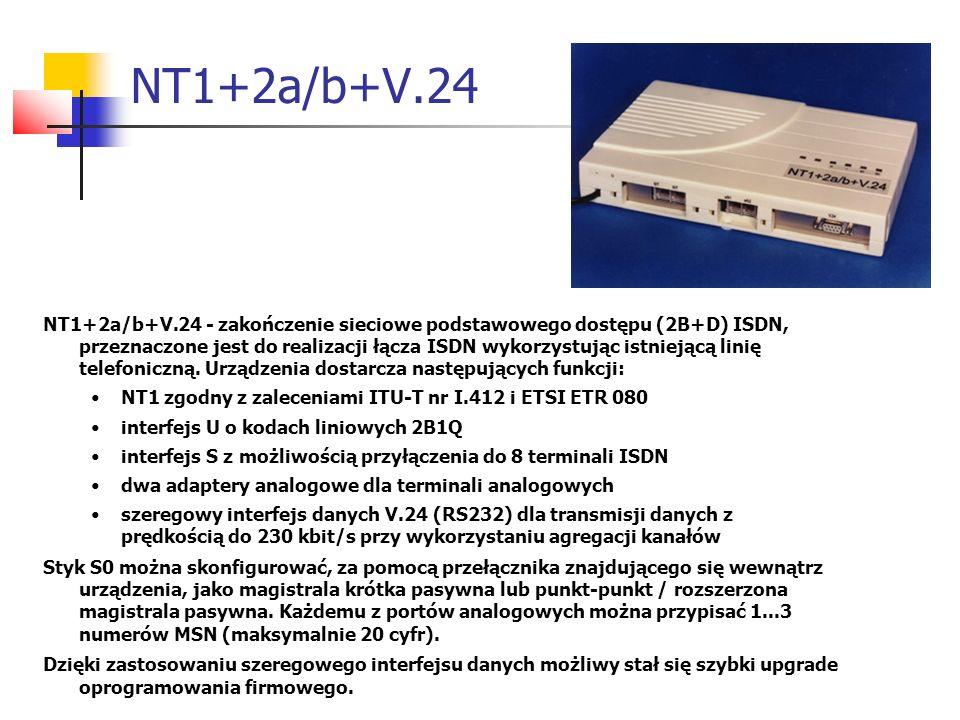NT1+2a/b+V.24 NT1+2a/b+V.24 - zakończenie sieciowe podstawowego dostępu (2B+D) ISDN, przeznaczone jest do realizacji łącza ISDN wykorzystując istnieją