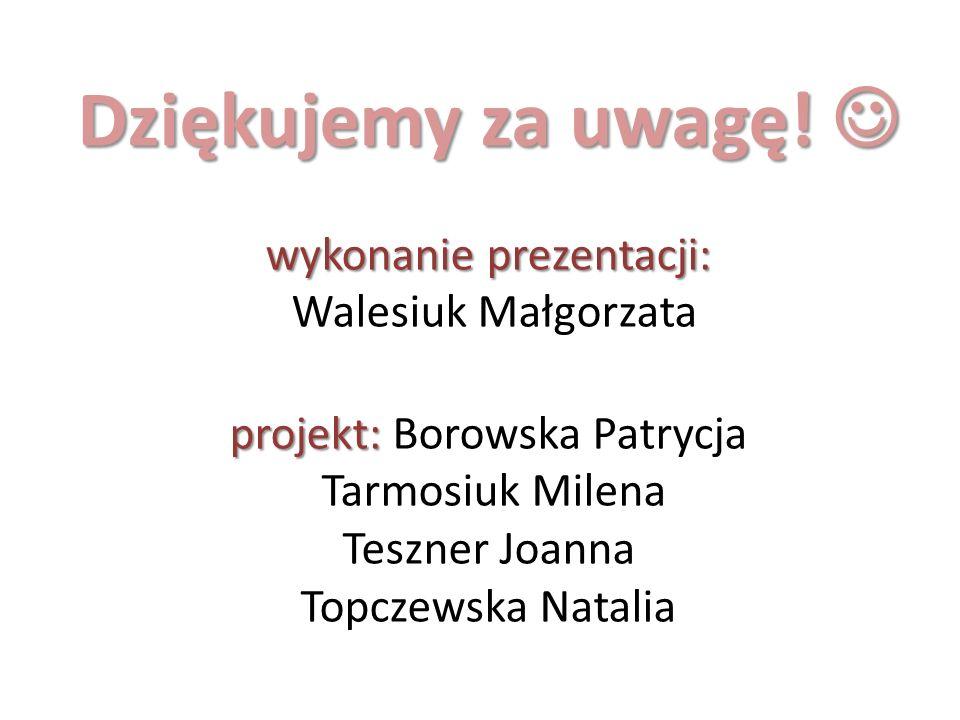 Dziękujemy za uwagę! wykonanie prezentacji: projekt: Dziękujemy za uwagę! wykonanie prezentacji: Walesiuk Małgorzata projekt: Borowska Patrycja Tarmos