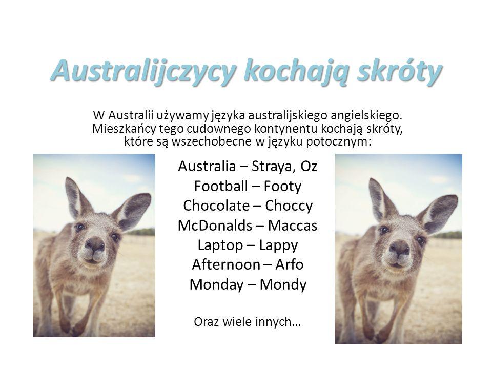 Australijczycy kochają skróty W Australii używamy języka australijskiego angielskiego. Mieszkańcy tego cudownego kontynentu kochają skróty, które są w