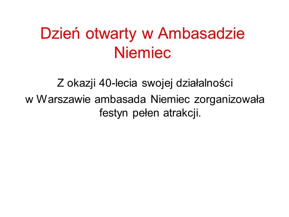 Dzień otwarty w Ambasadzie Niemiec Z okazji 40-lecia swojej działalności w Warszawie ambasada Niemiec zorganizowała festyn pełen atrakcji.
