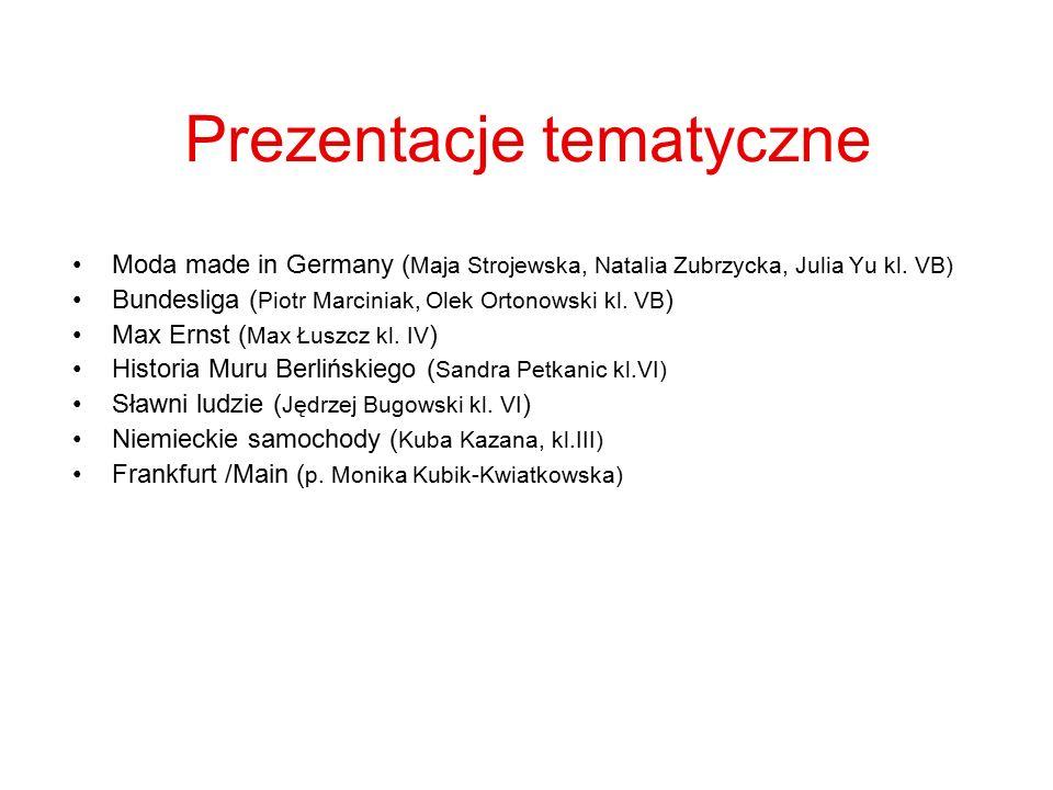 Prezentacje tematyczne Moda made in Germany ( Maja Strojewska, Natalia Zubrzycka, Julia Yu kl. VB) Bundesliga ( Piotr Marciniak, Olek Ortonowski kl. V