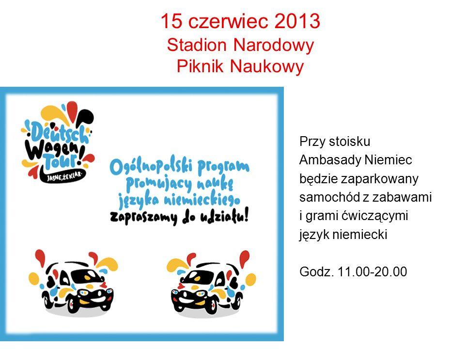 15 czerwiec 2013 Stadion Narodowy Piknik Naukowy Przy stoisku Ambasady Niemiec będzie zaparkowany samochód z zabawami i grami ćwiczącymi język niemiec