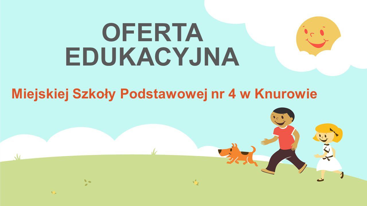 OFERTA EDUKACYJNA Miejskiej Szkoły Podstawowej nr 4 w Knurowie