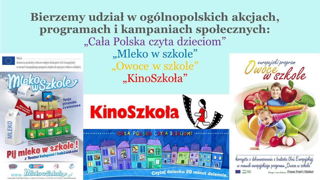 """Bierzemy udział w ogólnopolskich akcjach, programach i kampaniach społecznych: """"Cała Polska czyta dzieciom """"Mleko w szkole """"Owoce w szkole """"KinoSzkoła"""