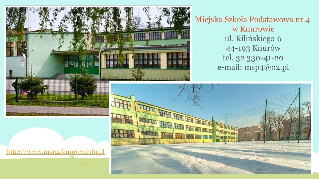 Miejska Szkoła Podstawowa nr 4 w Knurowie ul. Kilińskiego 6 44-193 Knurów tel. 32 330-41-20 e-mail: msp4@o2.pl http://www.msp4.knurow.edu.pl
