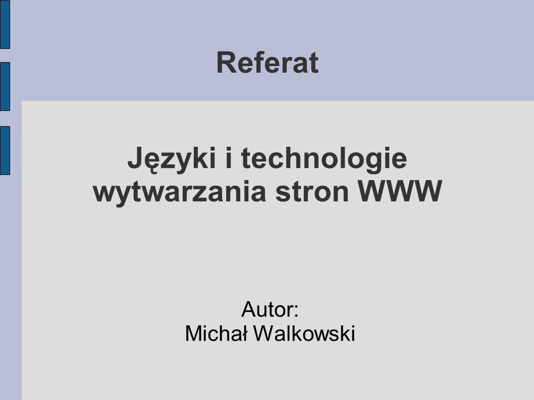 Języki i technologie wytwarzania stron WWW Autor: Michał Walkowski Referat