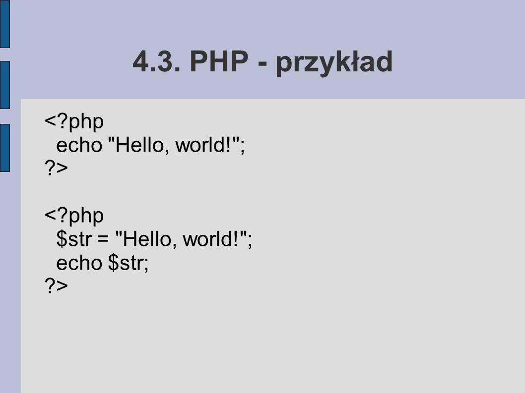 4.3. PHP - przykład < php echo Hello, world! ; > < php $str = Hello, world! ; echo $str; >