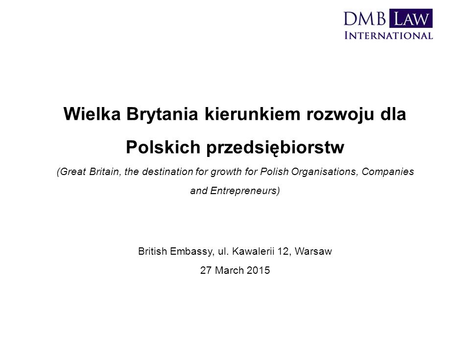 Wielka Brytania kierunkiem rozwoju dla Polskich przedsiębiorstw (Great Britain, the destination for growth for Polish Organisations, Companies and Entrepreneurs) British Embassy, ul.