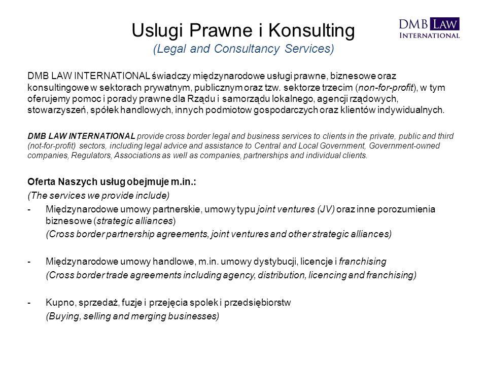 Uslugi Prawne i Konsulting (Legal and Consultancy Services) DMB LAW INTERNATIONAL świadczy międzynarodowe usługi prawne, biznesowe oraz konsultingowe w sektorach prywatnym, publicznym oraz tzw.