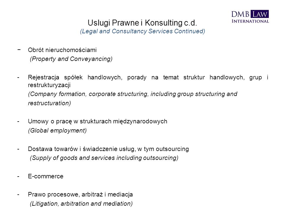 Uslugi Prawne i Konsulting c.d. (Legal and Consultancy Services Continued) −Obrót nieruchomościami (Property and Conveyancing) -Rejestracja spółek han
