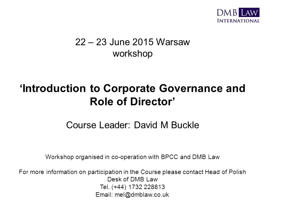 22 – 23 June 2015 Warsaw workshop 'Introduction to Corporate Governance and Role of Director' Course Leader: David M Buckle Workshop organised in co-o