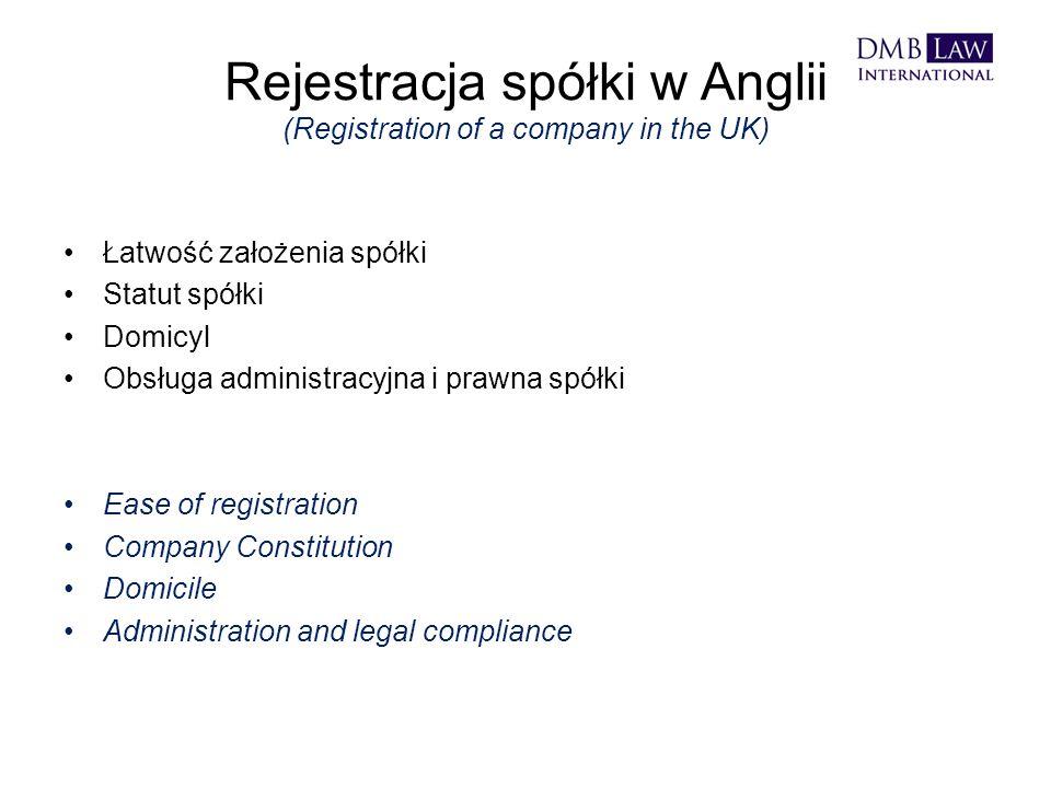 Rejestracja spółki w Anglii (Registration of a company in the UK) Łatwość założenia spółki Statut spółki Domicyl Obsługa administracyjna i prawna spółki Ease of registration Company Constitution Domicile Administration and legal compliance
