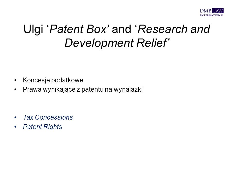 Ulgi 'Patent Box' and 'Research and Development Relief' Koncesje podatkowe Prawa wynikające z patentu na wynalazki Tax Concessions Patent Rights