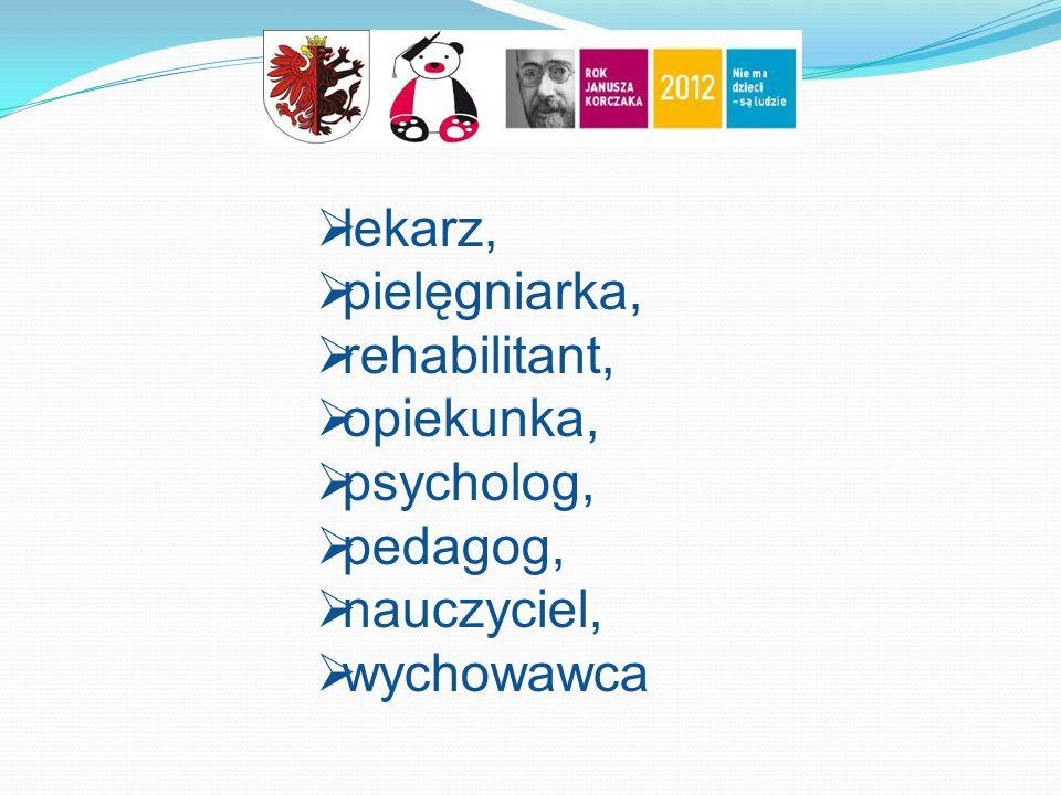  lekarz,  pielęgniarka,  rehabilitant,  opiekunka,  psycholog,  pedagog,  nauczyciel,  wychowawca