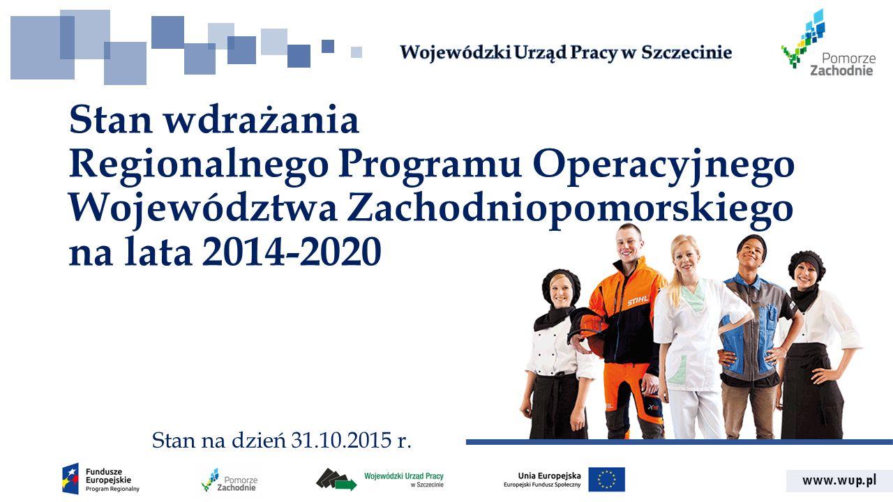 www.wup.pl Stan wdrażania Regionalnego Programu Operacyjnego Województwa Zachodniopomorskiego na lata 2014-2020 Stan na dzień 31.10.2015 r.