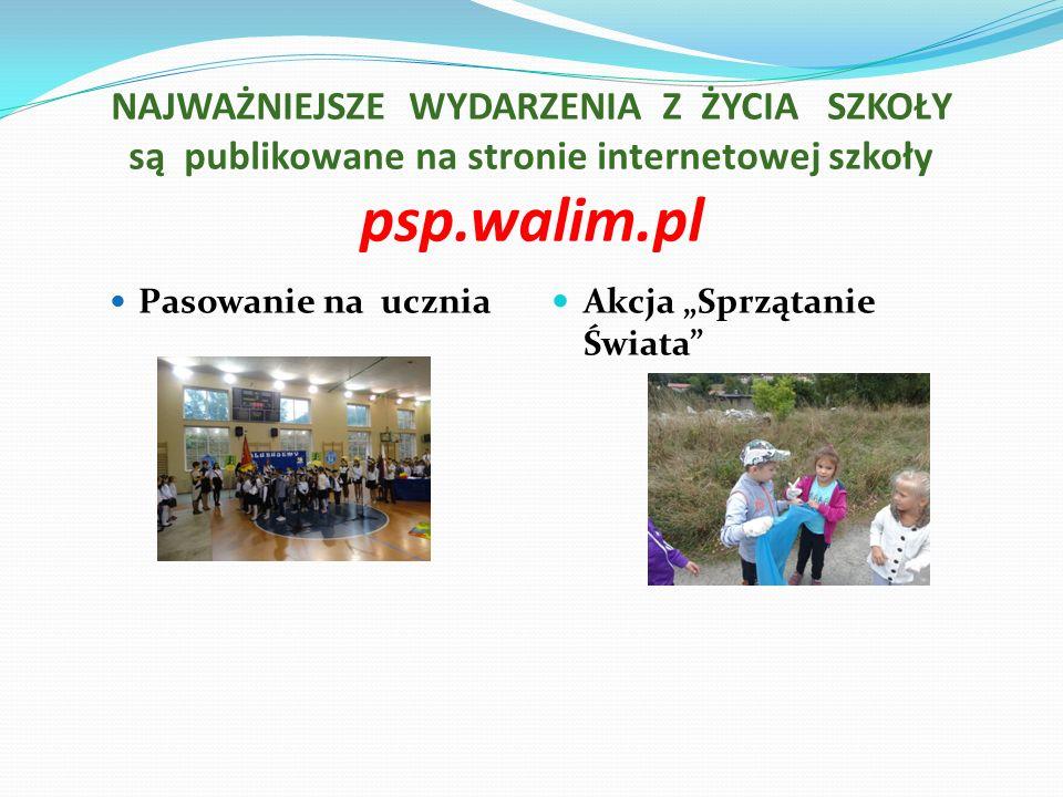 """NAJWAŻNIEJSZE WYDARZENIA Z ŻYCIA SZKOŁY są publikowane na stronie internetowej szkoły psp.walim.pl Pasowanie na ucznia Akcja """"Sprzątanie Świata"""
