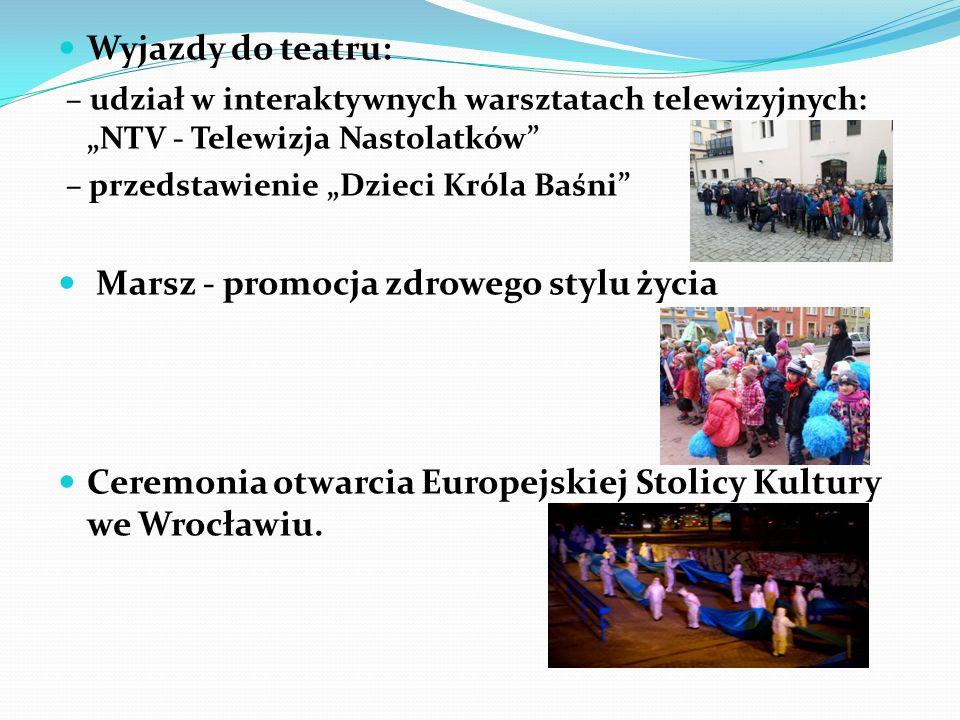 """Wyjazdy do teatru: – udział w interaktywnych warsztatach telewizyjnych: """"NTV - Telewizja Nastolatków – przedstawienie """"Dzieci Króla Baśni Marsz - promocja zdrowego stylu życia Ceremonia otwarcia Europejskiej Stolicy Kultury we Wrocławiu."""