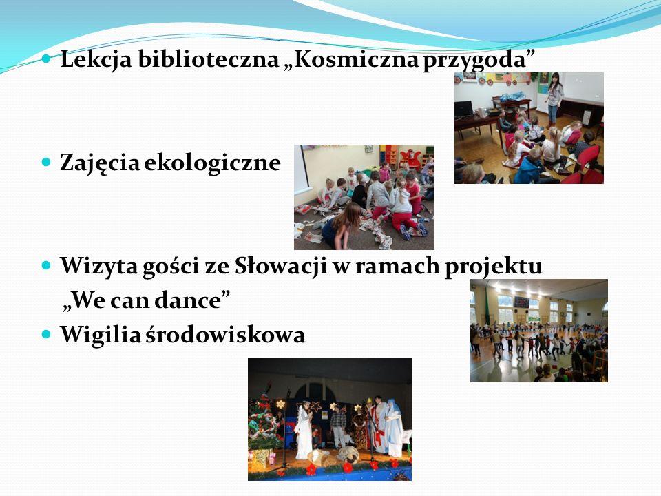 """Lekcja biblioteczna """"Kosmiczna przygoda"""" Zajęcia ekologiczne Wizyta gości ze Słowacji w ramach projektu """"We can dance"""" Wigilia środowiskowa"""