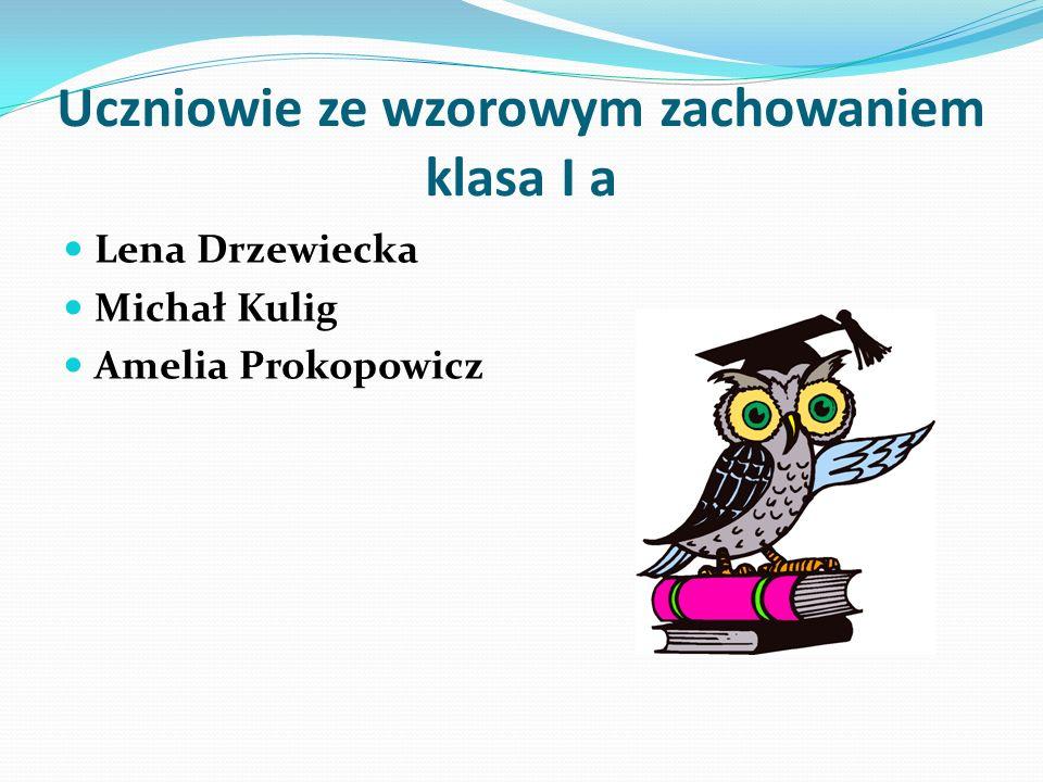 Uczniowie ze wzorowym zachowaniem klasa I a Lena Drzewiecka Michał Kulig Amelia Prokopowicz