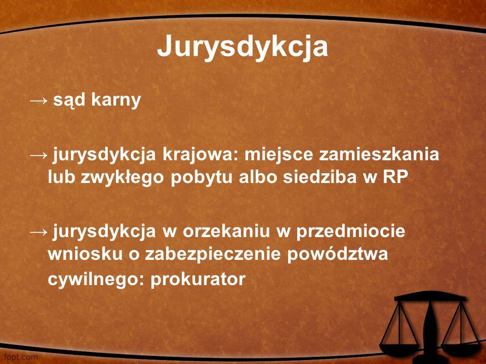 Jurysdykcja → sąd karny → jurysdykcja krajowa: miejsce zamieszkania lub zwykłego pobytu albo siedziba w RP → jurysdykcja w orzekaniu w przedmiocie wniosku o zabezpieczenie powództwa cywilnego: prokurator