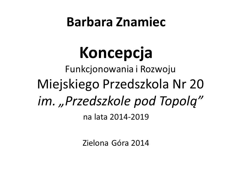 Barbara Znamiec Koncepcja Funkcjonowania i Rozwoju Miejskiego Przedszkola Nr 20 im.