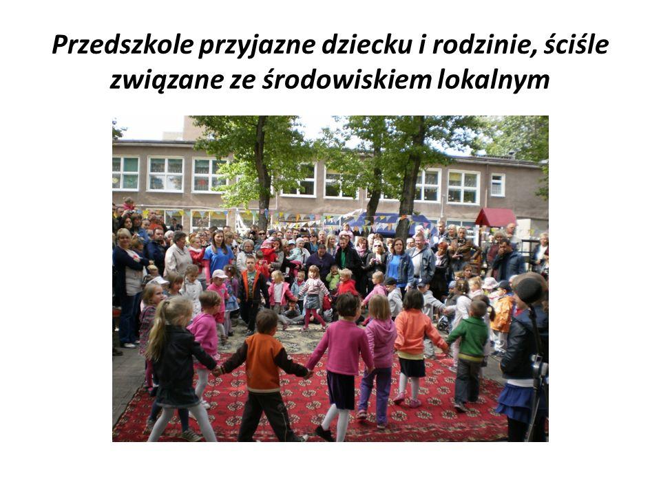 Przedszkole przyjazne dziecku i rodzinie, ściśle związane ze środowiskiem lokalnym