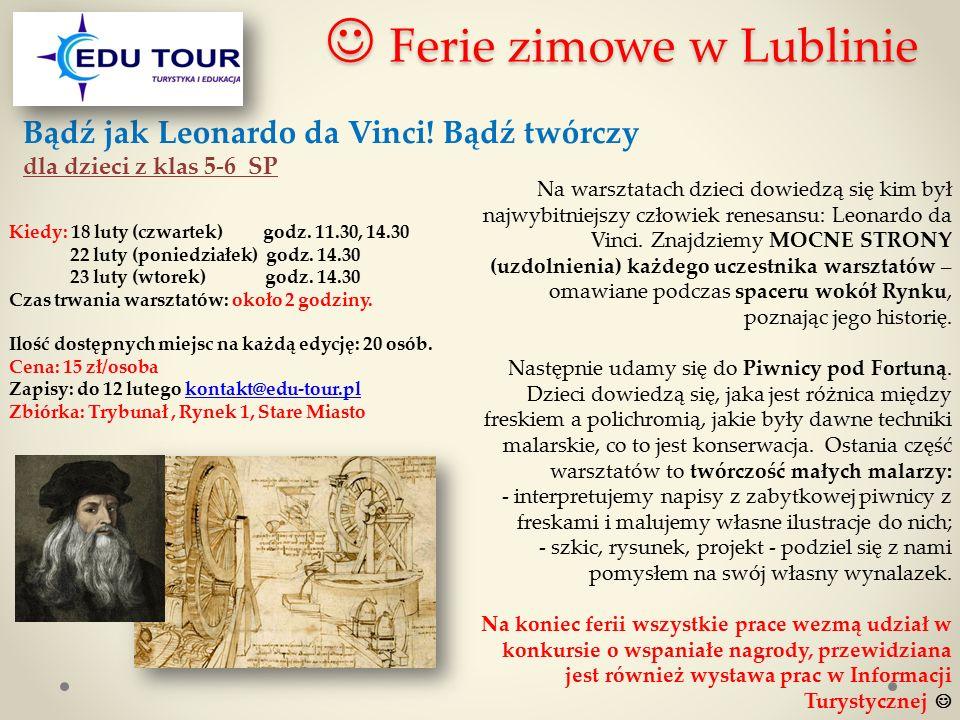 Ferie zimowe w Lublinie Ferie zimowe w Lublinie Bądź jak Leonardo da Vinci! Bądź twórczy dla dzieci z klas 5-6 SP Kiedy: 18 luty (czwartek) godz. 11.3