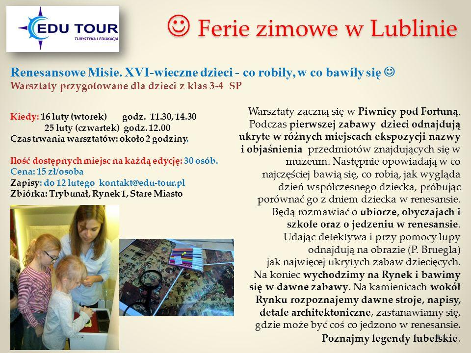 Ferie zimowe w Lublinie Ferie zimowe w Lublinie Renesansowe Misie. XVI-wieczne dzieci - co robiły, w co bawiły się Warsztaty przygotowane dla dzieci z