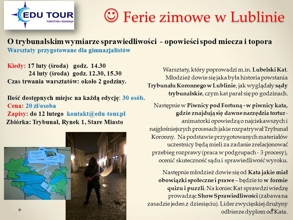 Ferie zimowe w Lublinie Ferie zimowe w Lublinie O trybunalskim wymiarze sprawiedliwości - opowieści spod miecza i topora Warsztaty przygotowane dla gi