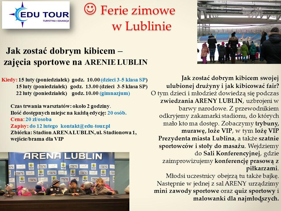 Ferie zimowe w Lublinie Ferie zimowe w Lublinie Jak zostać dobrym kibicem – zajęcia sportowe na ARENIE LUBLIN Kiedy: 15 luty (poniedziałek) godz. 10.0