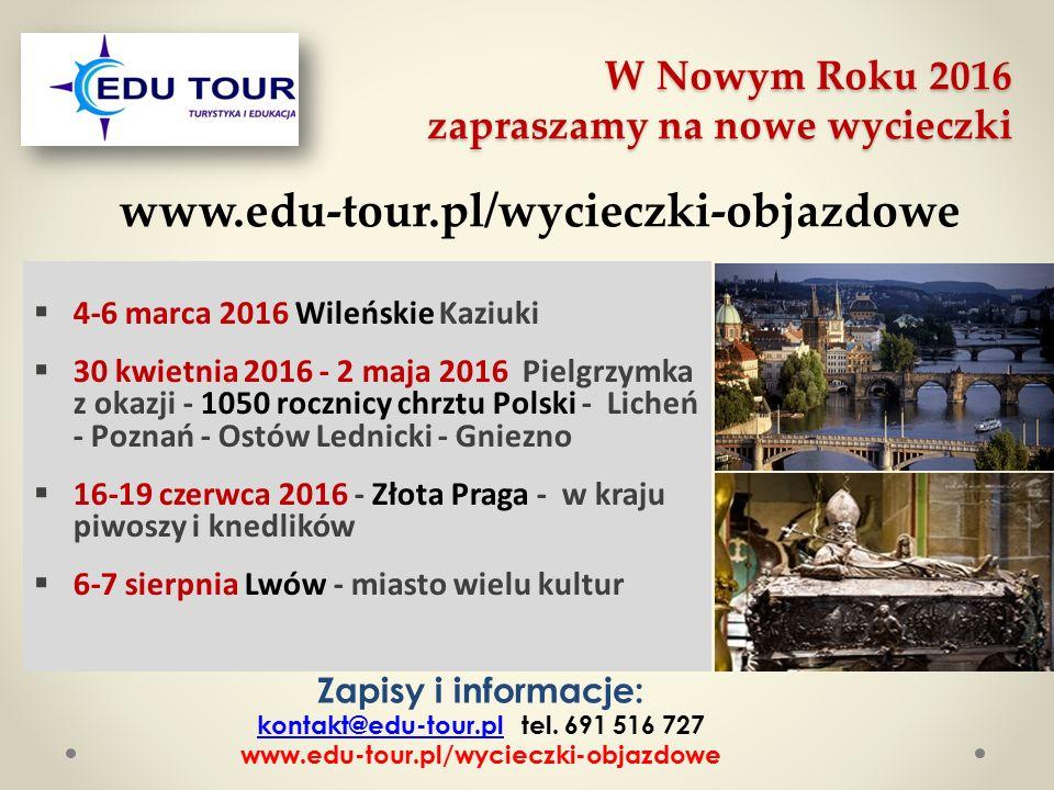 W Nowym Roku 2016 zapraszamy na nowe wycieczki  4-6 marca 2016 Wileńskie Kaziuki  30 kwietnia 2016 - 2 maja 2016 Pielgrzymka z okazji - 1050 rocznic
