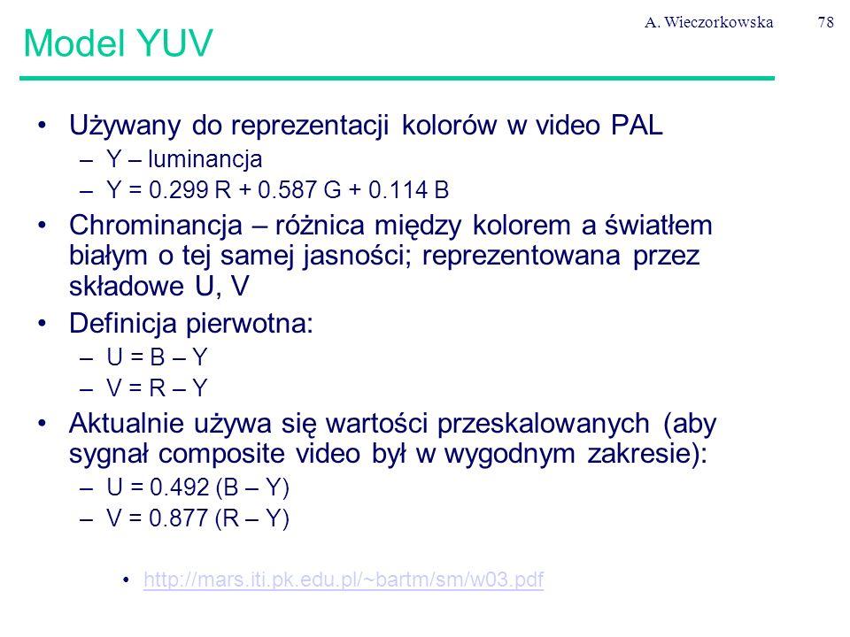 A. Wieczorkowska78 Model YUV Używany do reprezentacji kolorów w video PAL –Y – luminancja –Y = 0.299 R + 0.587 G + 0.114 B Chrominancja – różnica międ